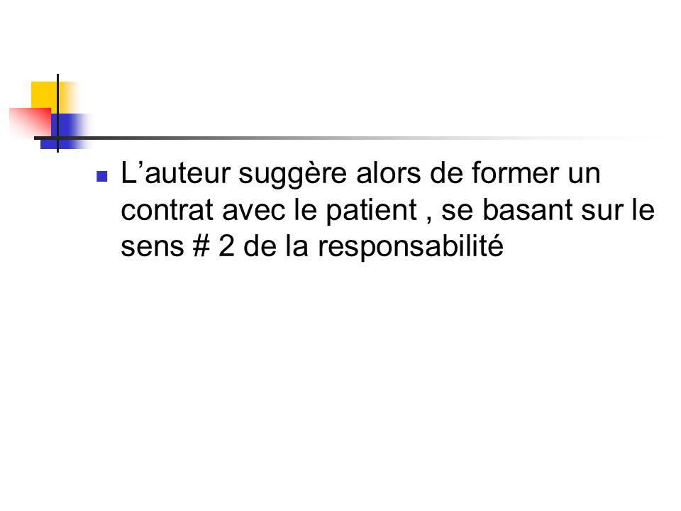 Lauteur suggère alors de former un contrat avec le patient, se basant sur le sens # 2 de la responsabilité