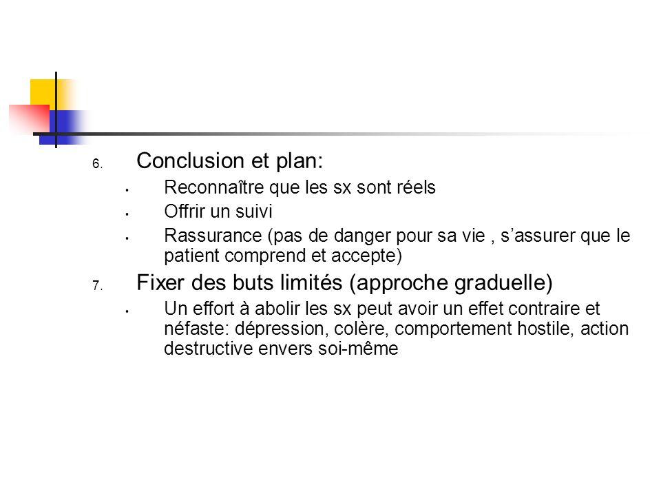 6. Conclusion et plan: Reconnaître que les sx sont réels Offrir un suivi Rassurance (pas de danger pour sa vie, sassurer que le patient comprend et ac