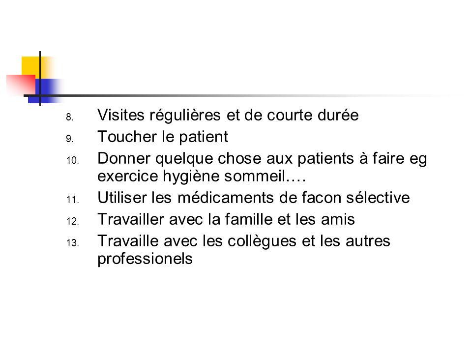 8. Visites régulières et de courte durée 9. Toucher le patient 10. Donner quelque chose aux patients à faire eg exercice hygiène sommeil…. 11. Utilise
