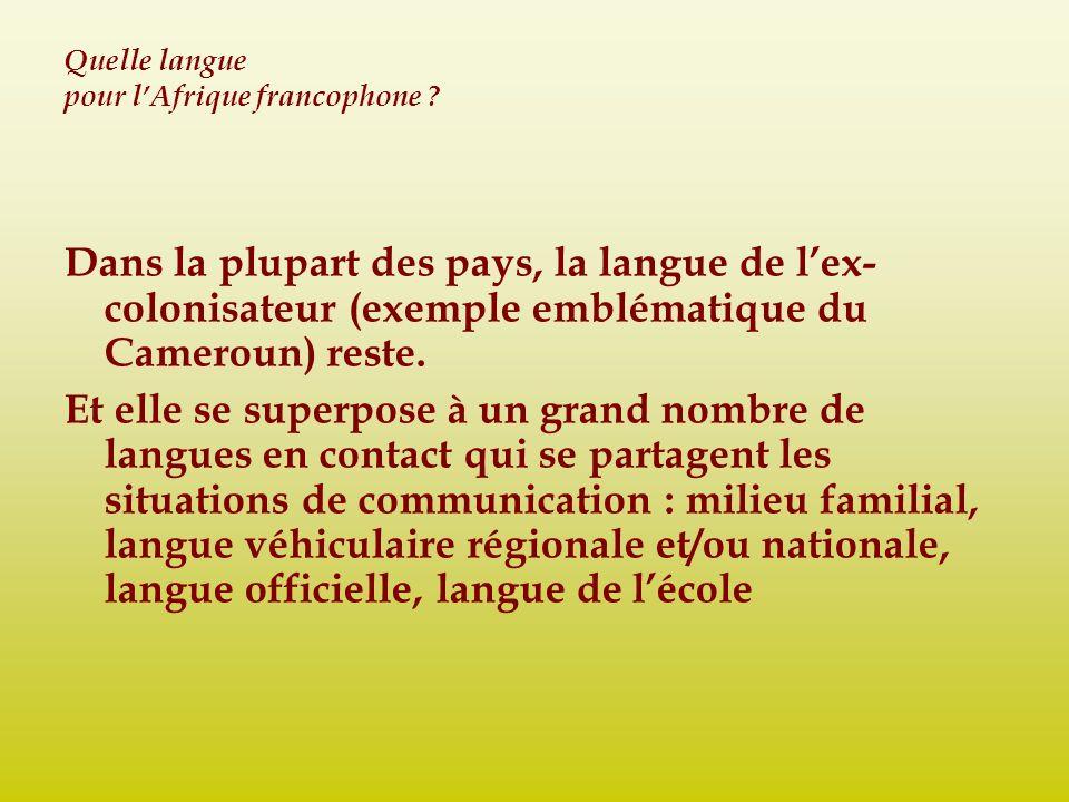 Quelle langue pour lAfrique francophone ? Dans la plupart des pays, la langue de lex- colonisateur (exemple emblématique du Cameroun) reste. Et elle s