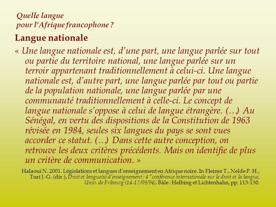 Quelle langue pour lAfrique francophone ? Langue nationale « Une langue nationale est, dune part, une langue parlée sur tout ou partie du territoire n