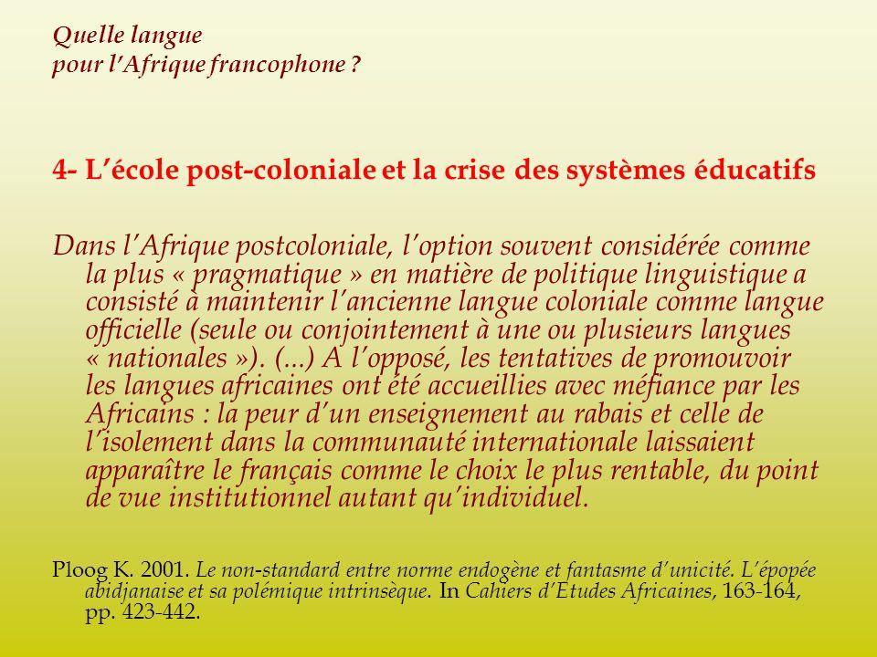 Quelle langue pour lAfrique francophone ? 4- Lécole post-coloniale et la crise des systèmes éducatifs Dans lAfrique postcoloniale, loption souvent con