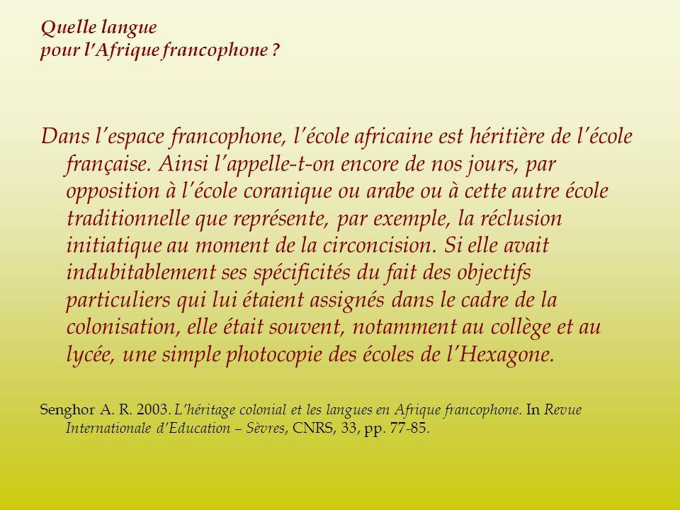 Quelle langue pour lAfrique francophone ? Dans lespace francophone, lécole africaine est héritière de lécole française. Ainsi lappelle-t-on encore de