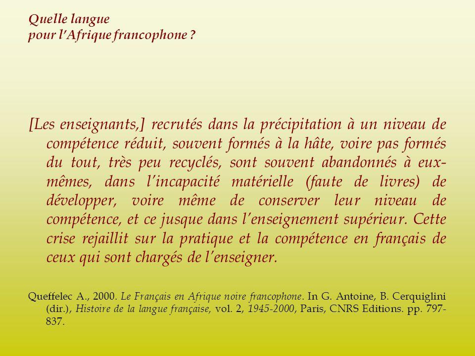 Quelle langue pour lAfrique francophone ? [Les enseignants,] recrutés dans la précipitation à un niveau de compétence réduit, souvent formés à la hâte