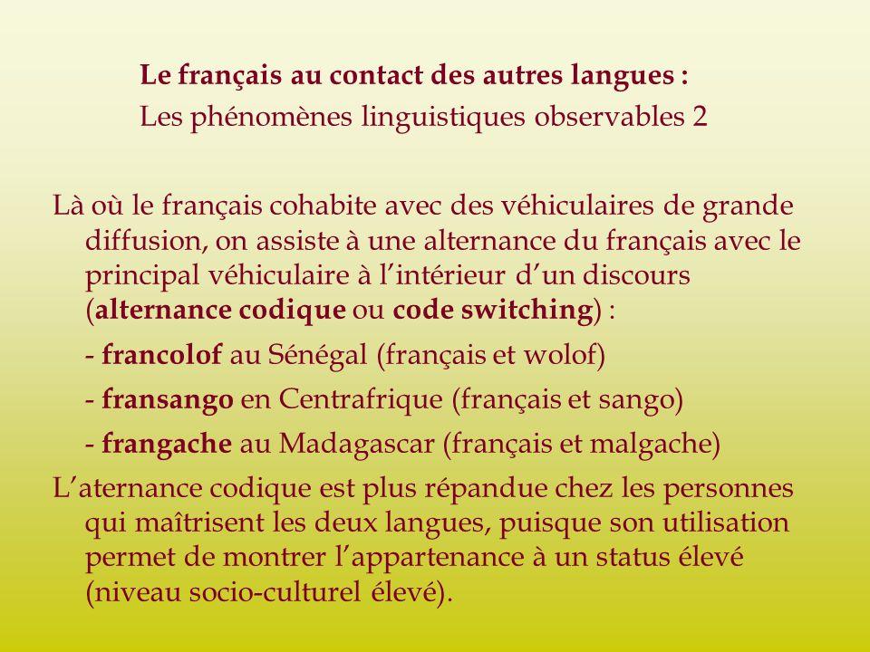 Le français au contact des autres langues : Les phénomènes linguistiques observables 2 Là où le français cohabite avec des véhiculaires de grande diff