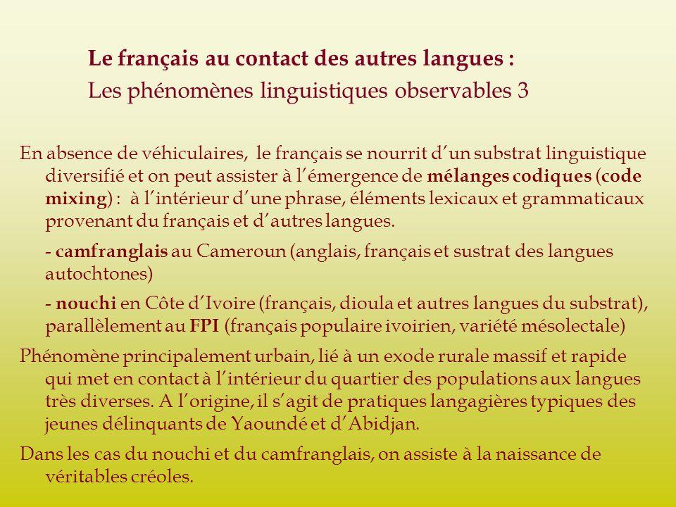 Le français au contact des autres langues : Les phénomènes linguistiques observables 3 En absence de véhiculaires, le français se nourrit dun substrat