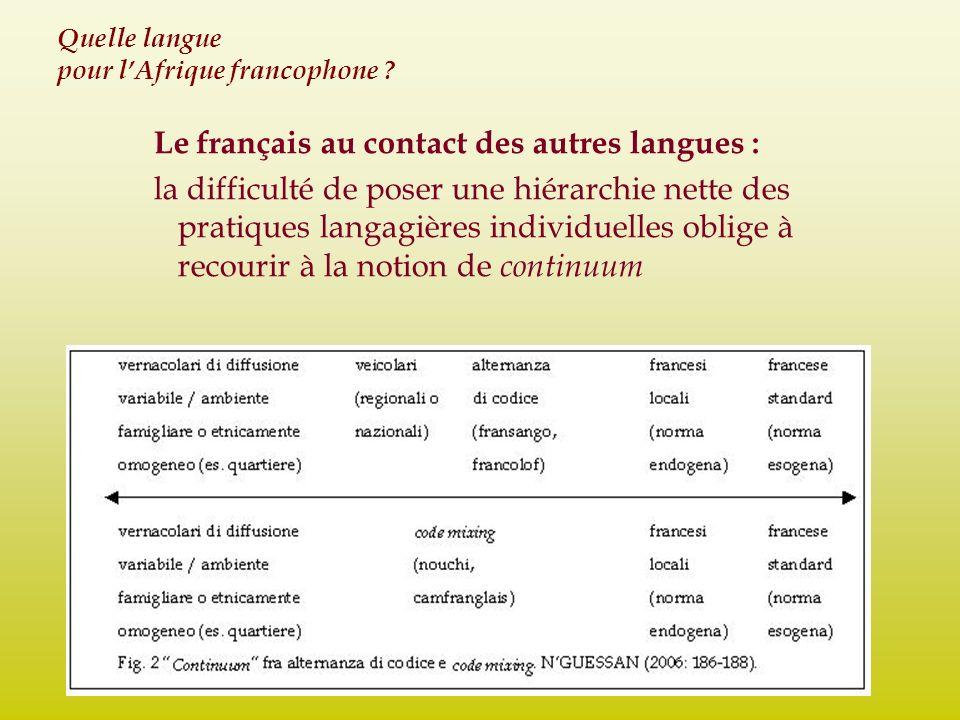 Quelle langue pour lAfrique francophone ? Le français au contact des autres langues : la difficulté de poser une hiérarchie nette des pratiques langag
