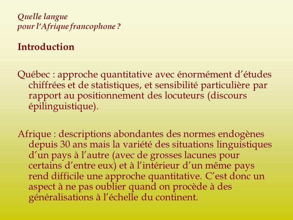Quelle langue pour lAfrique francophone ? Introduction Québec : approche quantitative avec énormément détudes chiffrées et de statistiques, et sensibi
