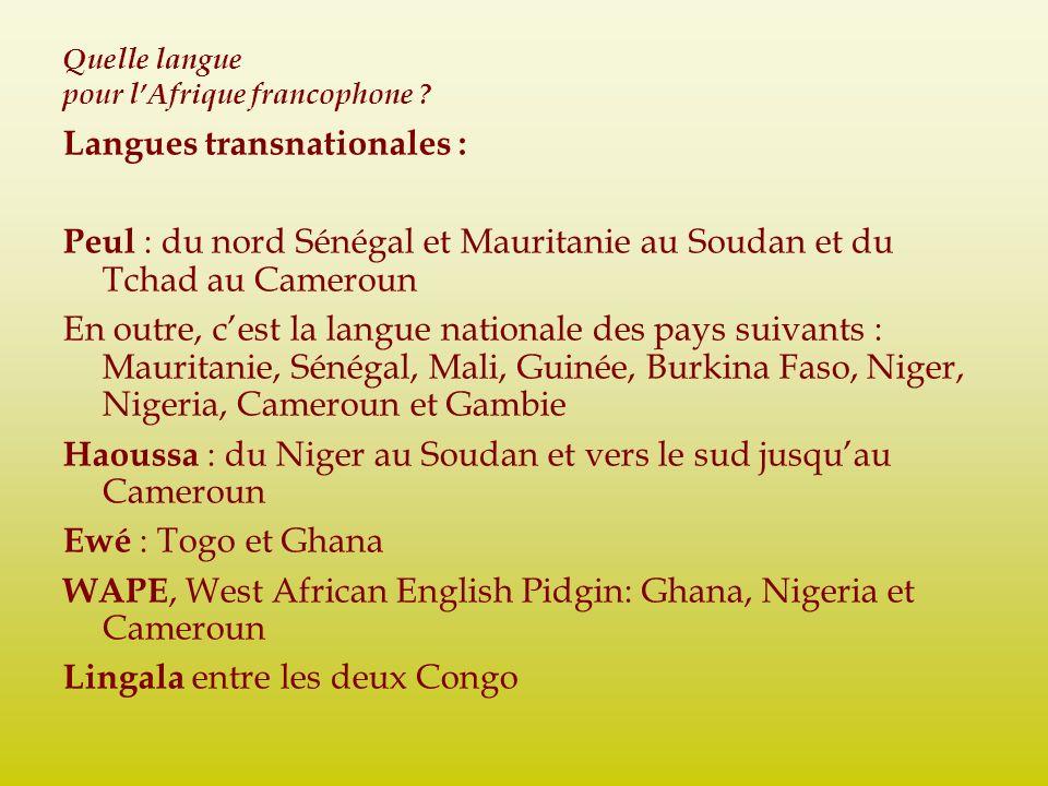 Quelle langue pour lAfrique francophone ? Langues transnationales : Peul : du nord Sénégal et Mauritanie au Soudan et du Tchad au Cameroun En outre, c