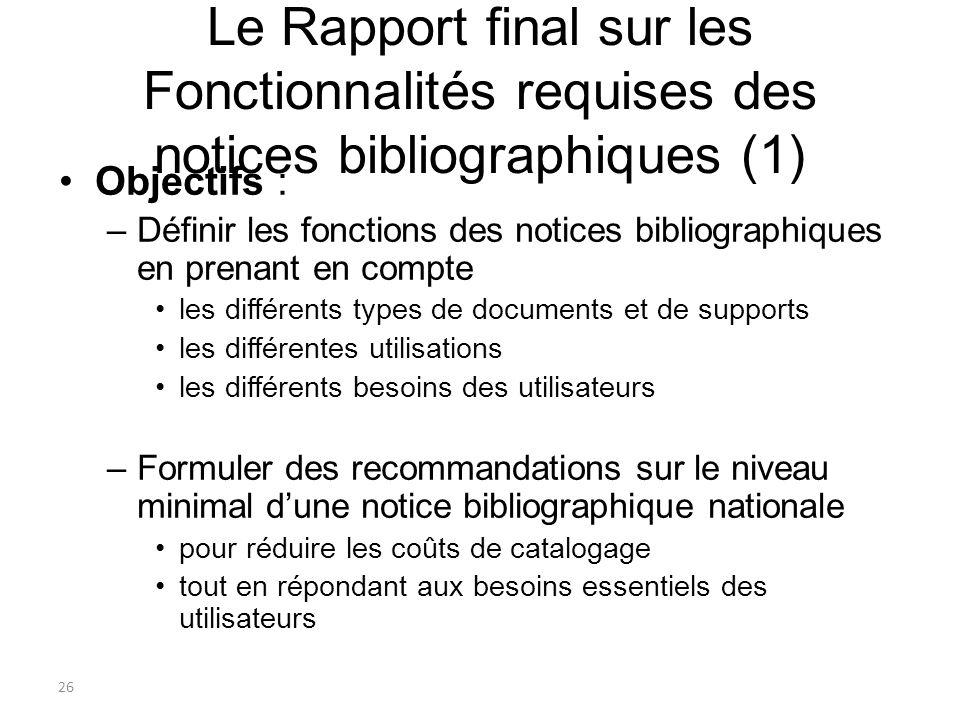 26 Le Rapport final sur les Fonctionnalités requises des notices bibliographiques (1) Objectifs : –Définir les fonctions des notices bibliographiques