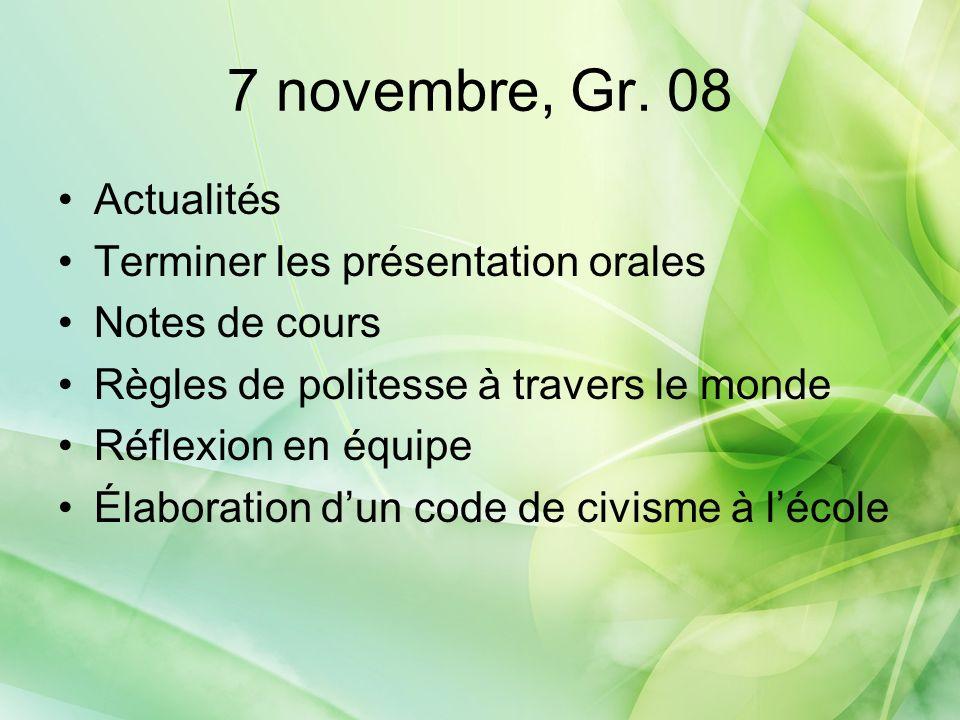7 novembre, Gr. 08 Actualités Terminer les présentation orales Notes de cours Règles de politesse à travers le monde Réflexion en équipe Élaboration d