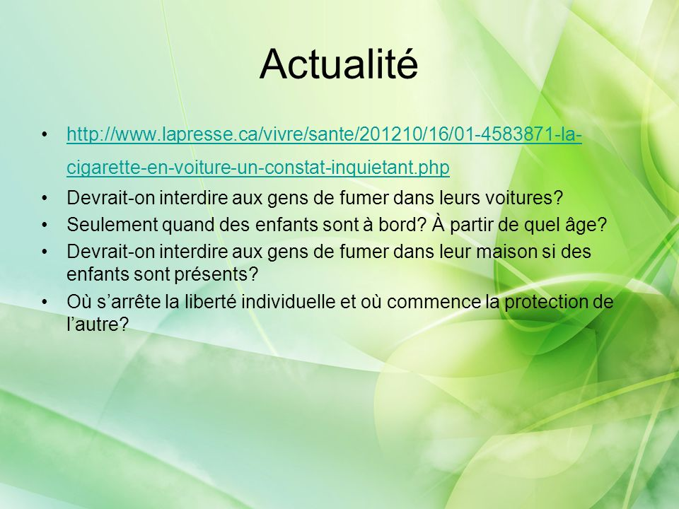 Actualité http://www.lapresse.ca/vivre/sante/201210/16/01-4583871-la- cigarette-en-voiture-un-constat-inquietant.phphttp://www.lapresse.ca/vivre/sante