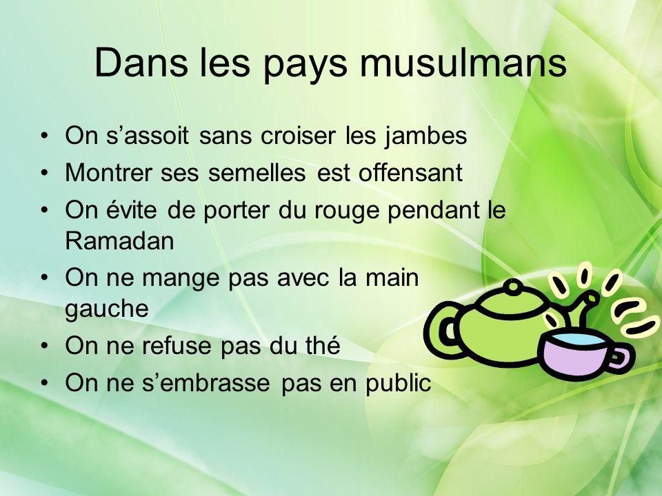 Dans les pays musulmans On sassoit sans croiser les jambes Montrer ses semelles est offensant On évite de porter du rouge pendant le Ramadan On ne man