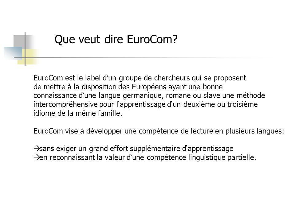 Que veut dire EuroCom? EuroCom est le label dun groupe de chercheurs qui se proposent de mettre à la disposition des Européens ayant une bonne connais