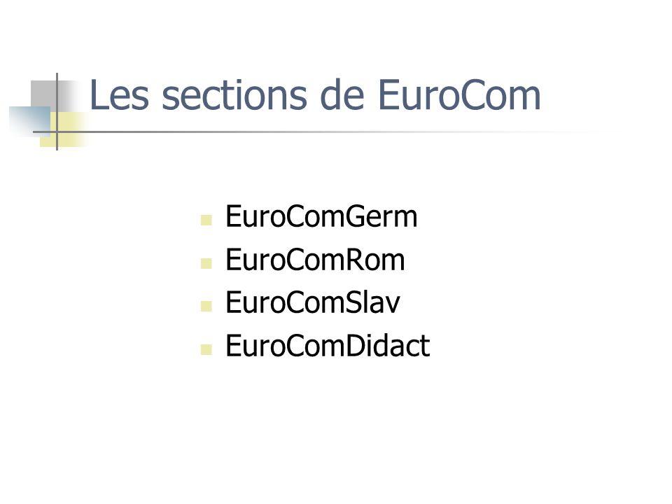 Les sections de EuroCom EuroComGerm EuroComRom EuroComSlav EuroComDidact