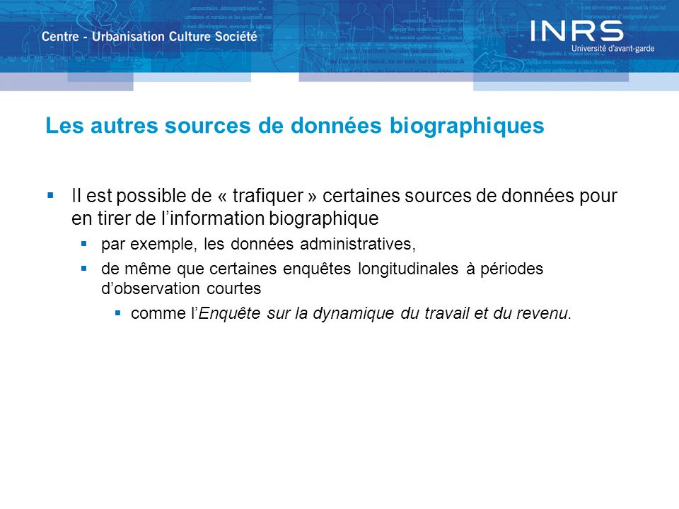 Les autres sources de données biographiques Il est possible de « trafiquer » certaines sources de données pour en tirer de linformation biographique p