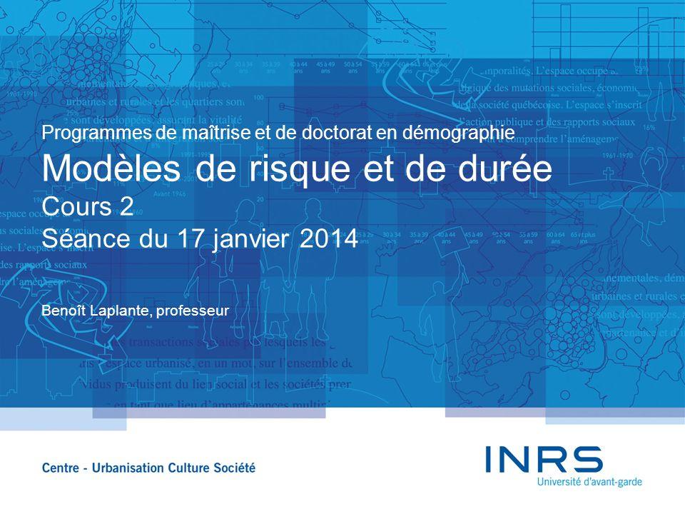Programmes de maîtrise et de doctorat en démographie Modèles de risque et de durée Cours 2 Séance du 17 janvier 2014 Benoît Laplante, professeur