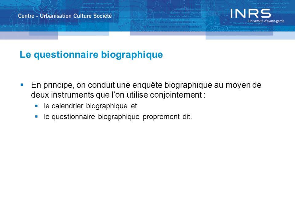 Le questionnaire biographique En principe, on conduit une enquête biographique au moyen de deux instruments que lon utilise conjointement : le calendrier biographique et le questionnaire biographique proprement dit.