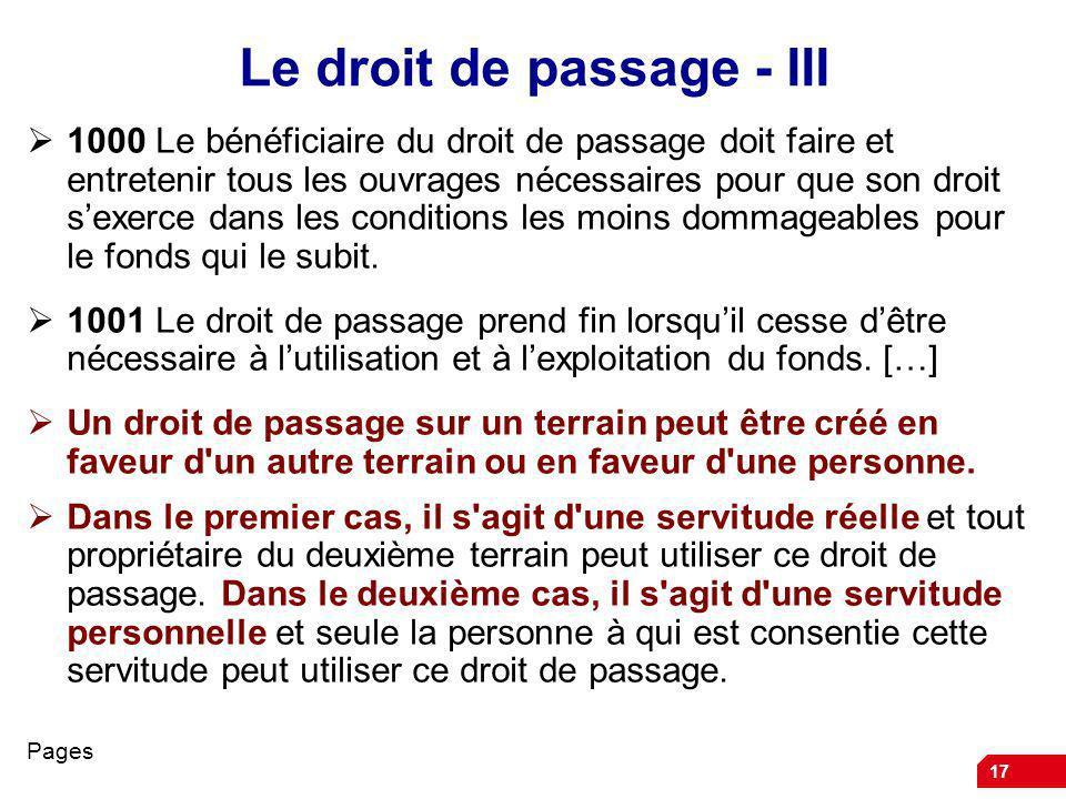 17 Le droit de passage - III 1000 Le bénéficiaire du droit de passage doit faire et entretenir tous les ouvrages nécessaires pour que son droit sexerc