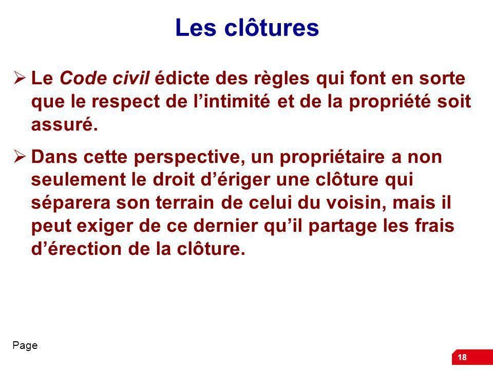 18 Les clôtures Le Code civil édicte des règles qui font en sorte que le respect de lintimité et de la propriété soit assuré. Dans cette perspective,