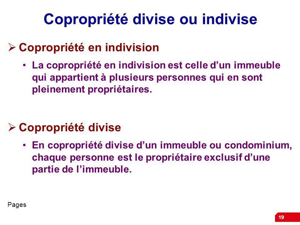 19 Copropriété divise ou indivise Copropriété en indivision La copropriété en indivision est celle dun immeuble qui appartient à plusieurs personnes q