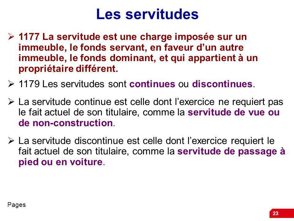 23 Les servitudes 1177 La servitude est une charge imposée sur un immeuble, le fonds servant, en faveur dun autre immeuble, le fonds dominant, et qui