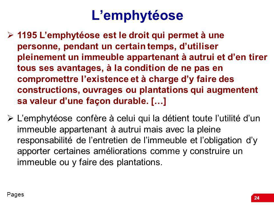24 Lemphytéose 1195 Lemphytéose est le droit qui permet à une personne, pendant un certain temps, dutiliser pleinement un immeuble appartenant à autru