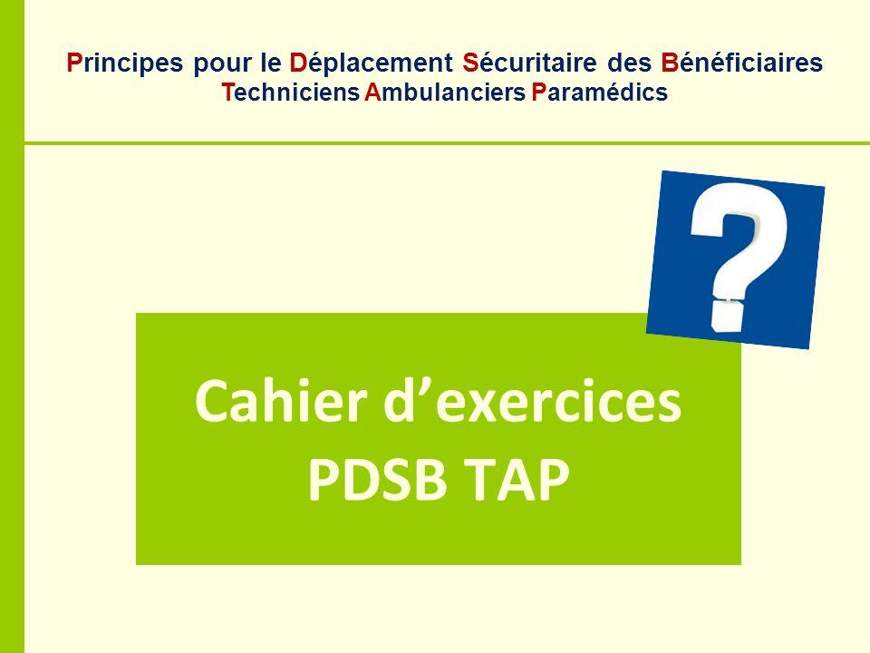 Cahier dexercices PDSB TAP Principes pour le Déplacement Sécuritaire des Bénéficiaires Techniciens Ambulanciers Paramédics