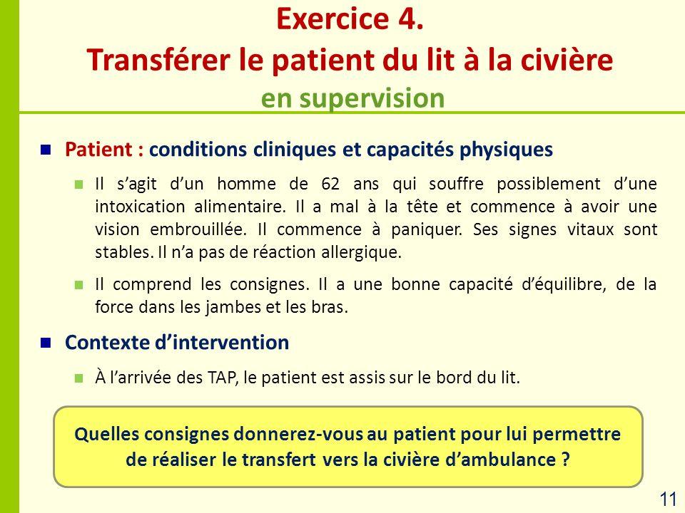 Quelles consignes donnerez-vous au patient pour lui permettre de réaliser le transfert vers la civière dambulance ? Exercice 4. Transférer le patient