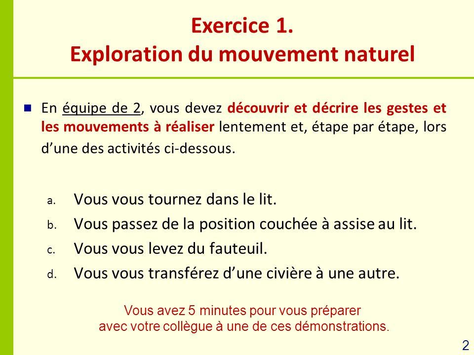 Exercice 1. Exploration du mouvement naturel En équipe de 2, vous devez découvrir et décrire les gestes et les mouvements à réaliser lentement et, éta
