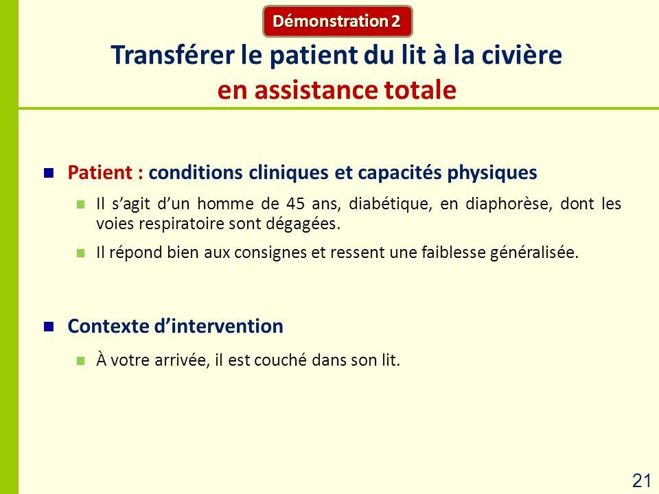 Transférer le patient du lit à la civière en assistance totale Démonstration 2 21 Patient : conditions cliniques et capacités physiques Il sagit dun h