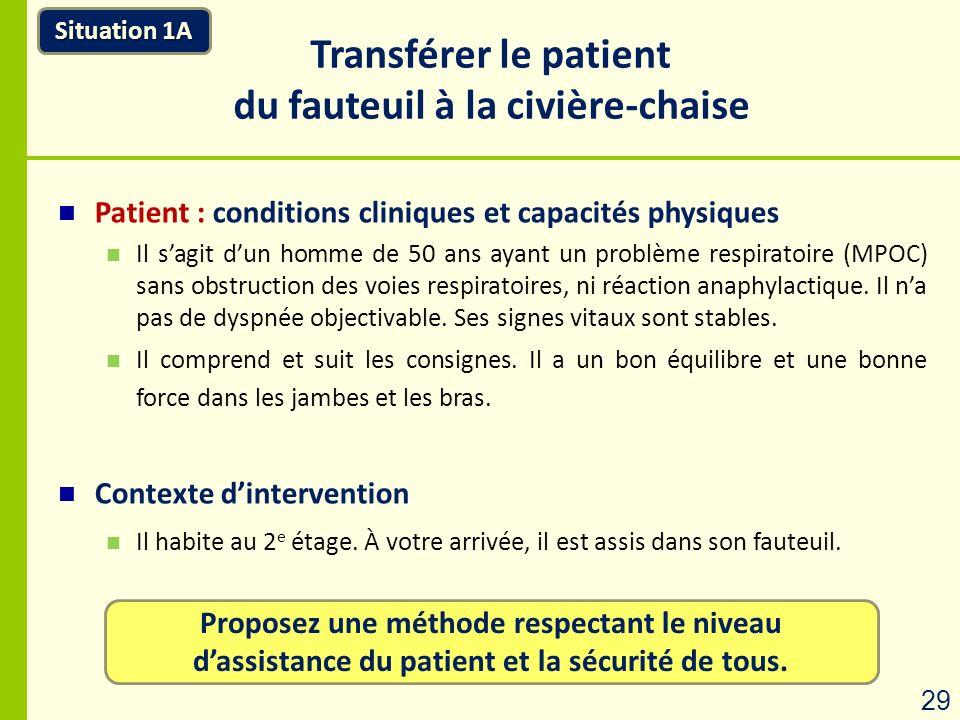 Transférer le patient du fauteuil à la civière-chaise Proposez une méthode respectant le niveau dassistance du patient et la sécurité de tous. Situati