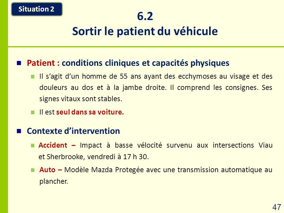 6.2 Sortir le patient du véhicule Situation 2 47 Patient : conditions cliniques et capacités physiques Il sagit dun homme de 55 ans ayant des ecchymos