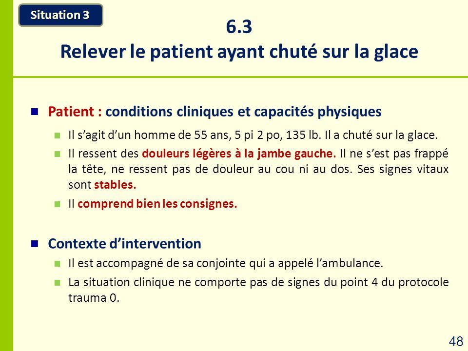 6.3 Relever le patient ayant chuté sur la glace Situation 3 48 Patient : conditions cliniques et capacités physiques Il sagit dun homme de 55 ans, 5 p