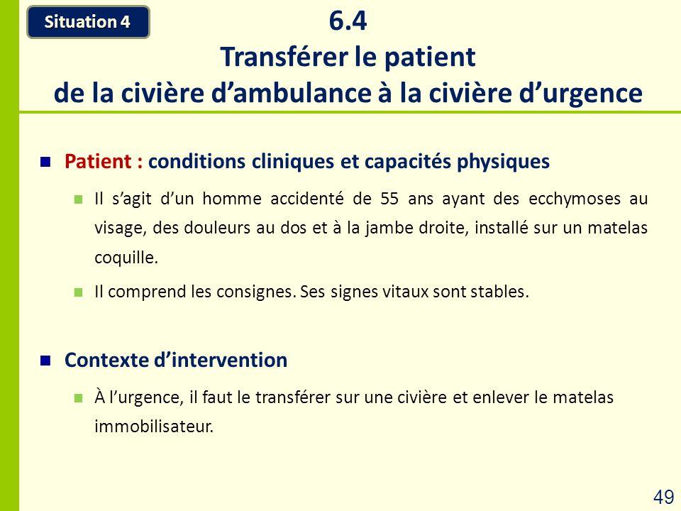 6.4 Transférer le patient de la civière dambulance à la civière durgence Situation 4 49 Patient : conditions cliniques et capacités physiques Il sagit