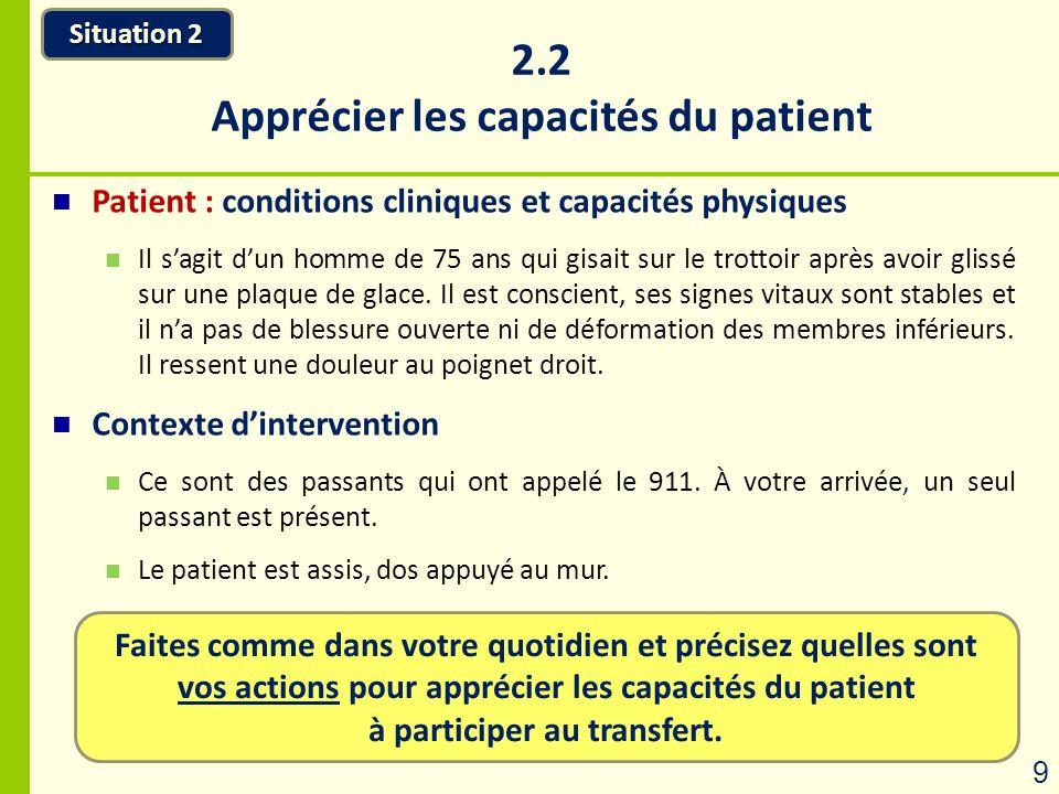 2.2 Apprécier les capacités du patient Patient : conditions cliniques et capacités physiques Il sagit dun homme de 75 ans qui gisait sur le trottoir a