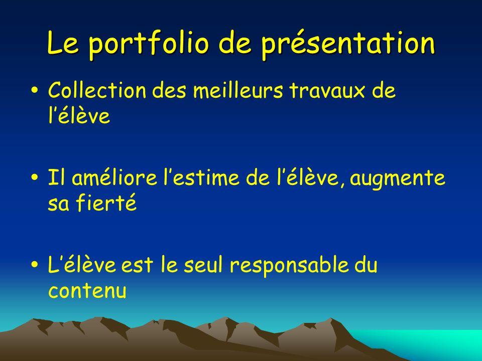 Le portfolio de présentation Collection des meilleurs travaux de lélève Il améliore lestime de lélève, augmente sa fierté Lélève est le seul responsab