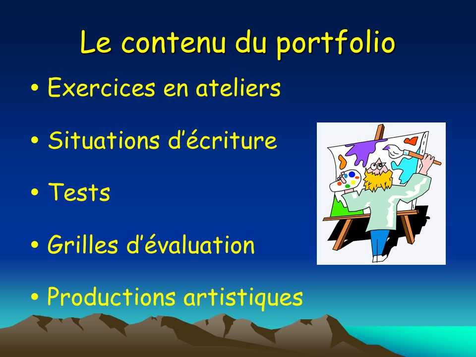 Le contenu du portfolio Exercices en ateliers Situations décriture Tests Grilles dévaluation Productions artistiques