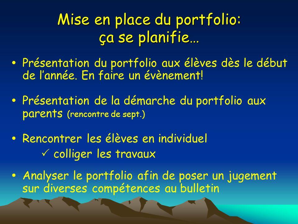 Mise en place du portfolio: ça se planifie… Présentation du portfolio aux élèves dès le début de lannée. En faire un évènement! Présentation de la dém