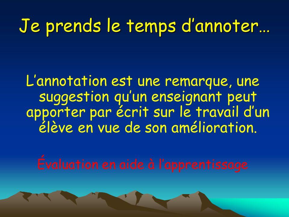Je prends le temps dannoter… Lannotation est une remarque, une suggestion quun enseignant peut apporter par écrit sur le travail dun élève en vue de s