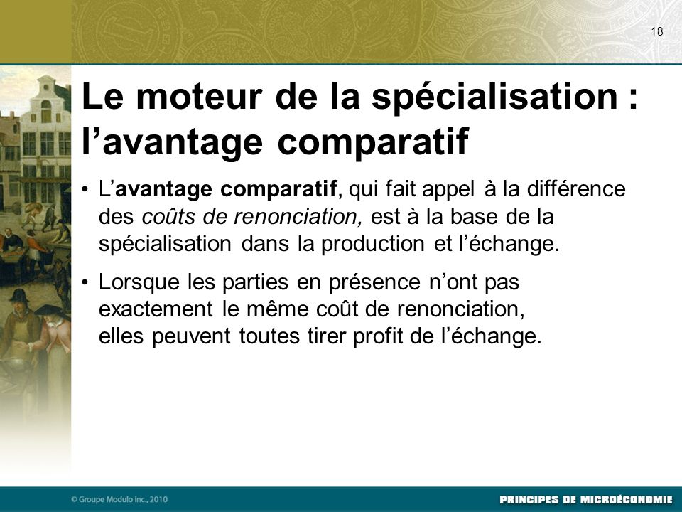 Lavantage comparatif, qui fait appel à la différence des coûts de renonciation, est à la base de la spécialisation dans la production et léchange. Lor