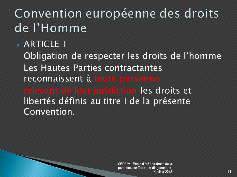 ARTICLE 1 Obligation de respecter les droits de lhomme Les Hautes Parties contractantes reconnaissent à toute personne relevant de leur juridiction les droits et libertés définis au titre I de la présente Convention.