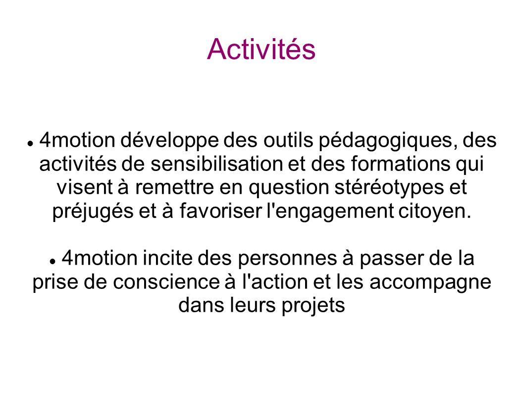 Activités 4motion développe des outils pédagogiques, des activités de sensibilisation et des formations qui visent à remettre en question stéréotypes et préjugés et à favoriser l engagement citoyen.