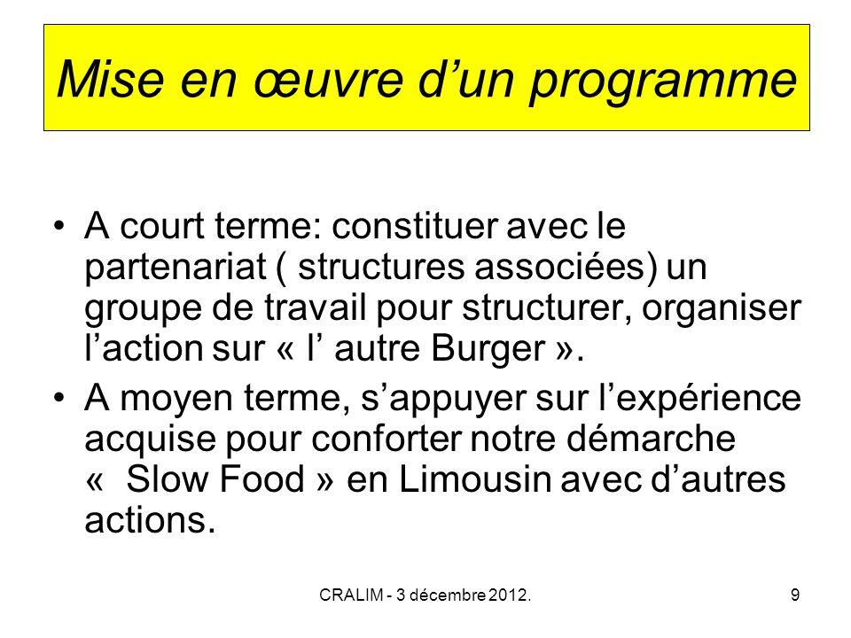 CRALIM - 3 décembre 2012.9 Mise en œuvre dun programme A court terme: constituer avec le partenariat ( structures associées) un groupe de travail pour structurer, organiser laction sur « l autre Burger ».