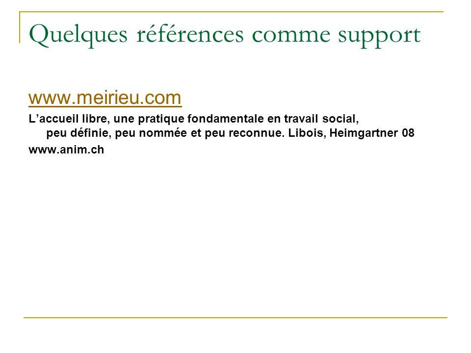 Quelques références comme support www.meirieu.com Laccueil libre, une pratique fondamentale en travail social, peu définie, peu nommée et peu reconnue