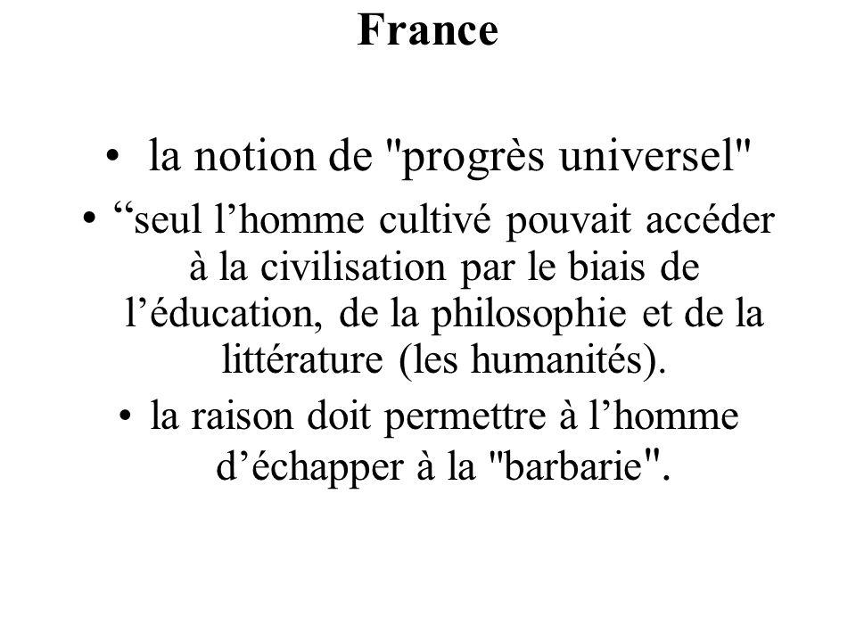 France la notion de progrès universel seul lhomme cultivé pouvait accéder à la civilisation par le biais de léducation, de la philosophie et de la littérature (les humanités).