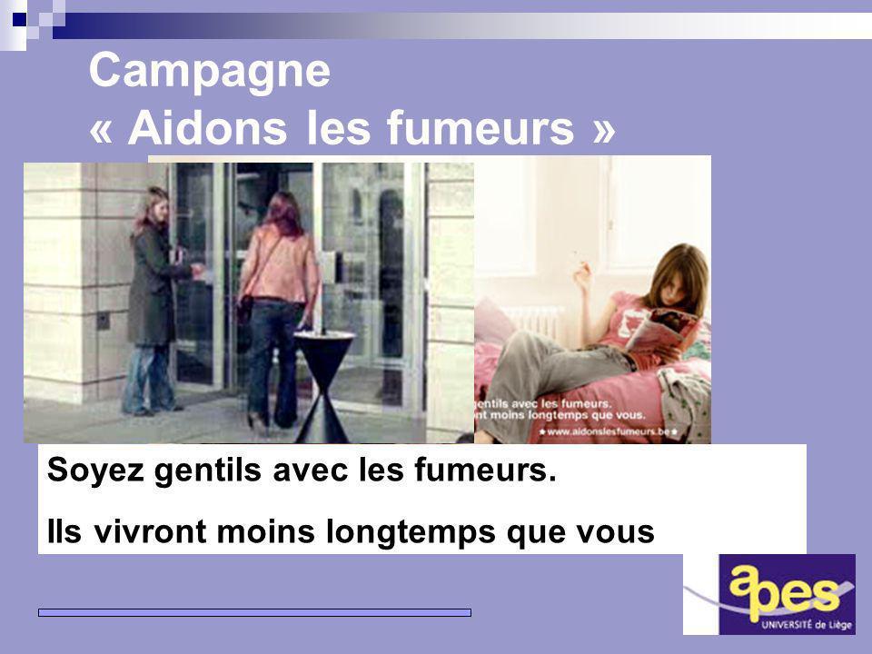 10 Campagne « Aidons les fumeurs » Soyez gentils avec les fumeurs.