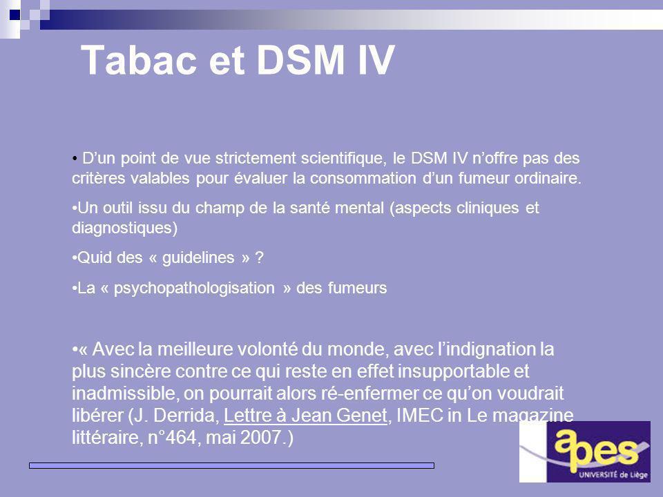 12 Tabac et DSM IV Dun point de vue strictement scientifique, le DSM IV noffre pas des critères valables pour évaluer la consommation dun fumeur ordinaire.