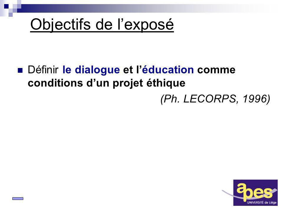 2 Objectifs de lexposé Définir le dialogue et léducation comme conditions dun projet éthique (Ph. LECORPS, 1996)
