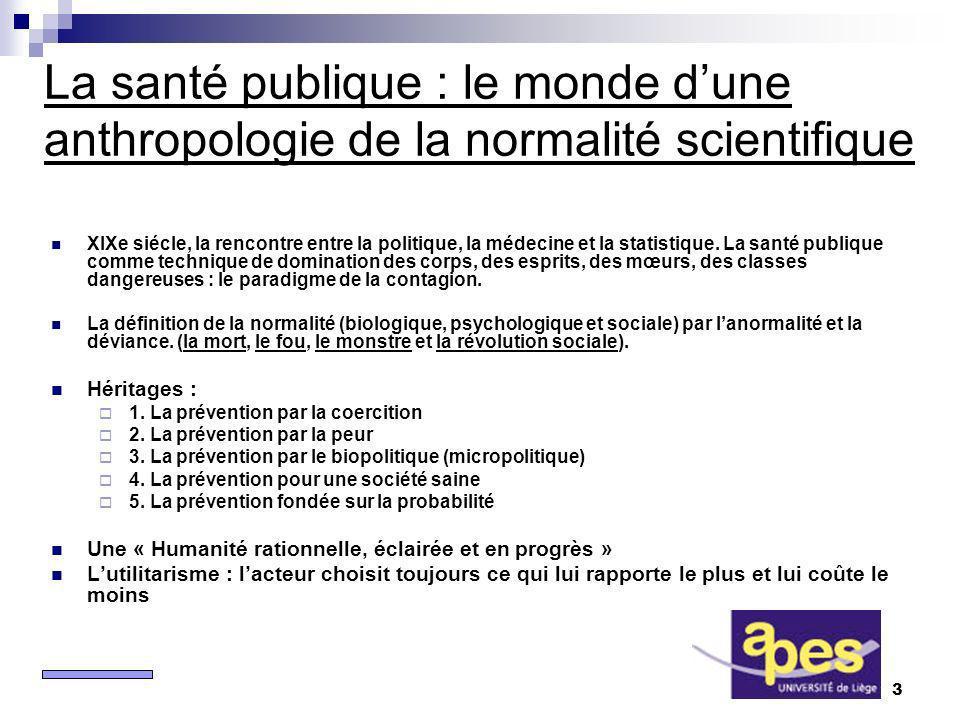 3 La santé publique : le monde dune anthropologie de la normalité scientifique XIXe siécle, la rencontre entre la politique, la médecine et la statistique.